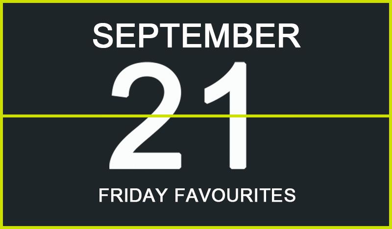 Friday Favourites, September 21