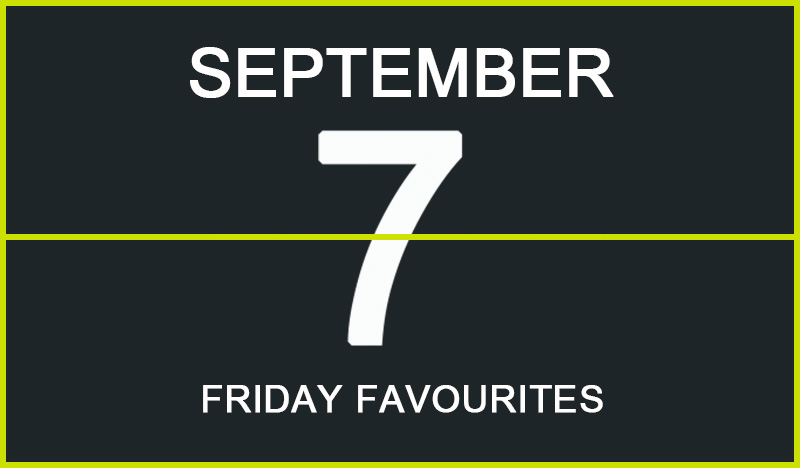 Friday Favourites, September 7
