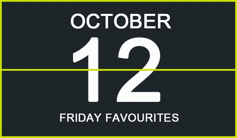 Friday Favourites, October 12
