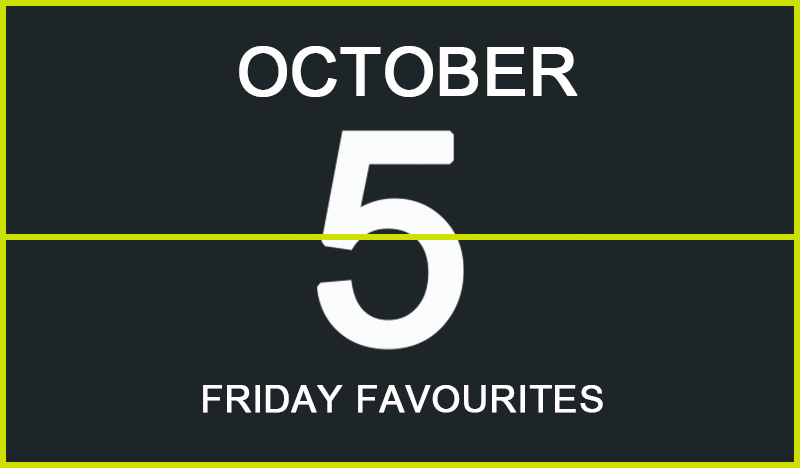 Friday Favourites, October 5