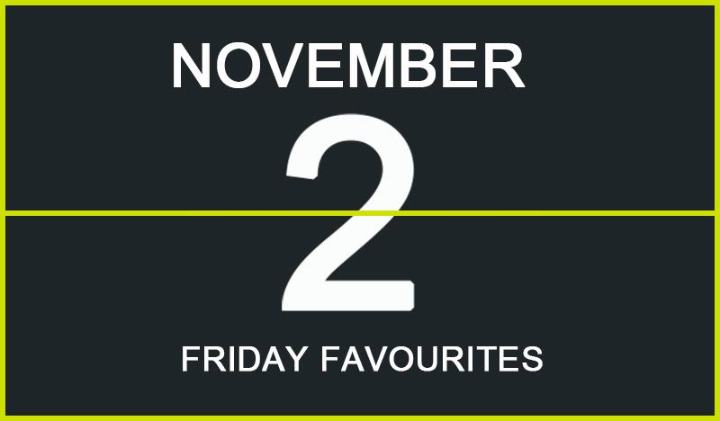Friday Favourites, November 2