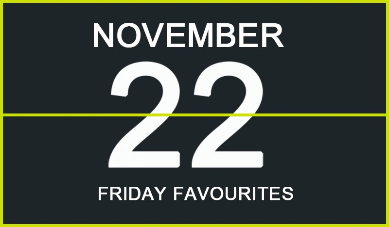 Friday Favourites, November 22