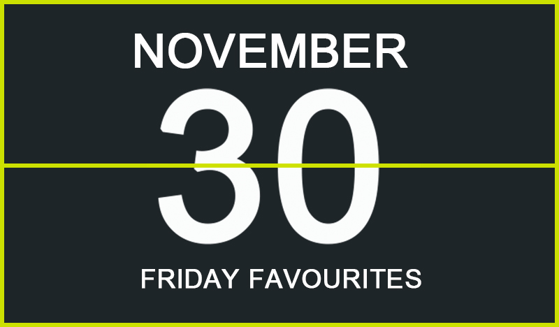 Friday Favourites, November 30