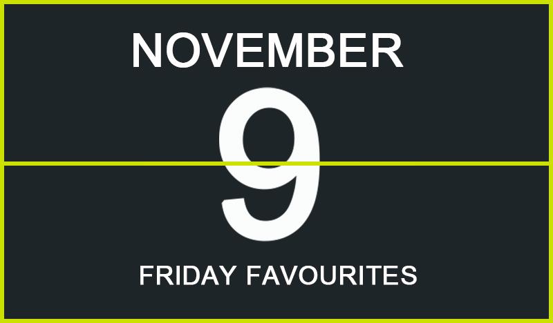Friday Favourites, November 9