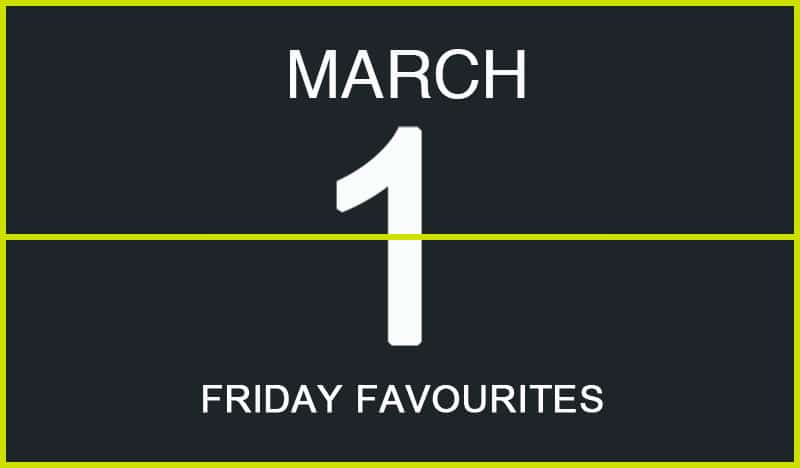 Friday Favourites, March 1