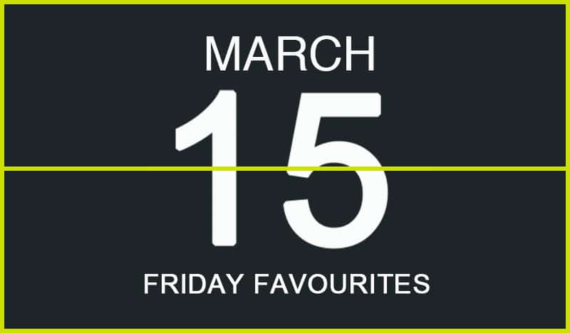 Friday Favourites, March 8