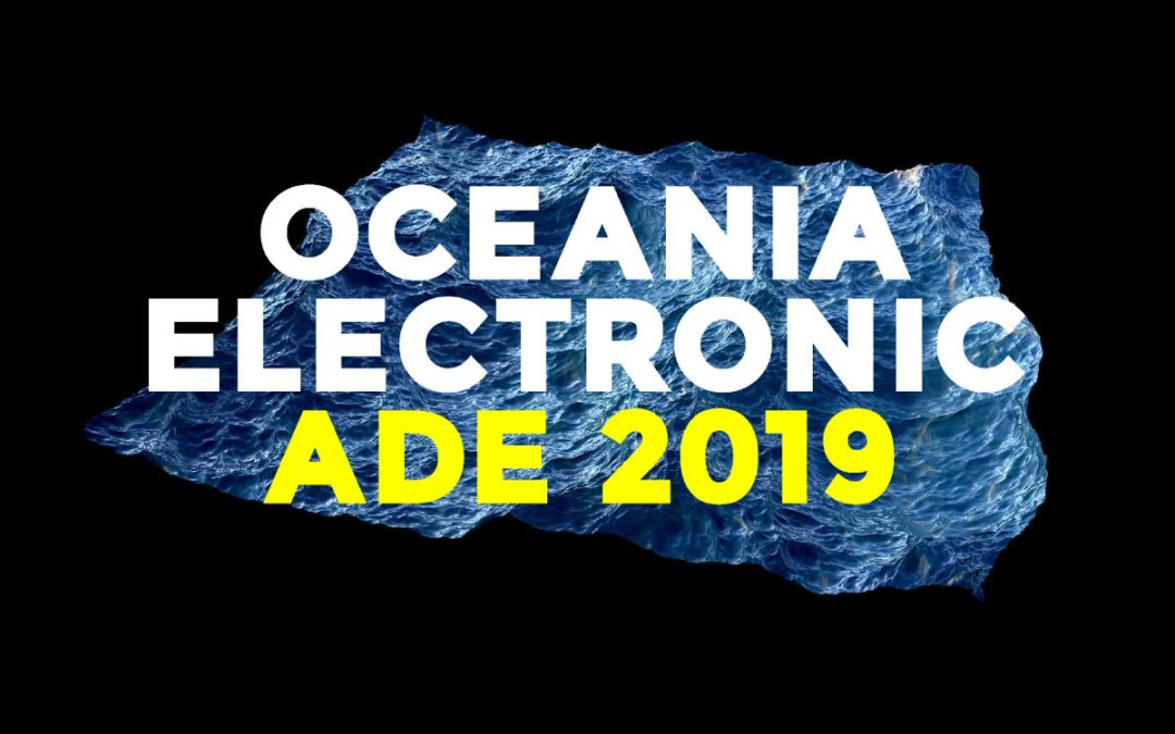 Oceania Electronic: Amsterdam Dance Event 2019 – Lineup Announcement