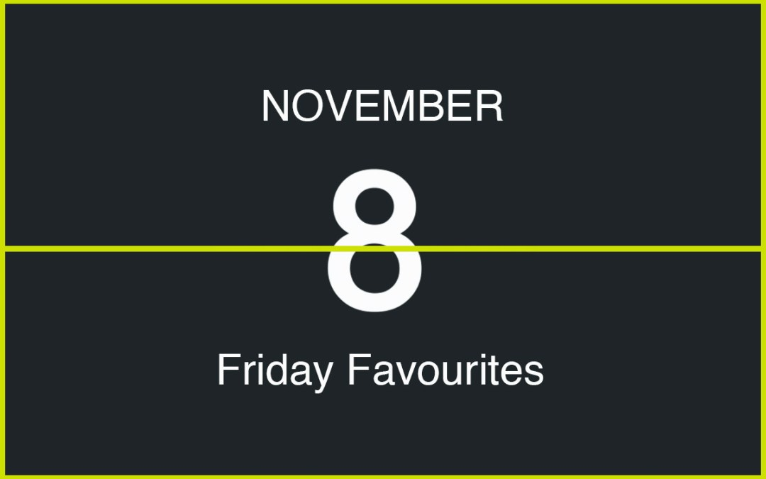Friday Favourites, November 8