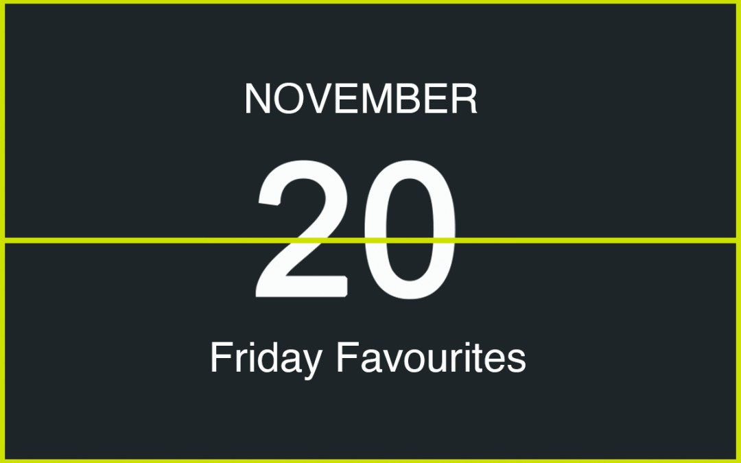 Friday Favourites, November 20