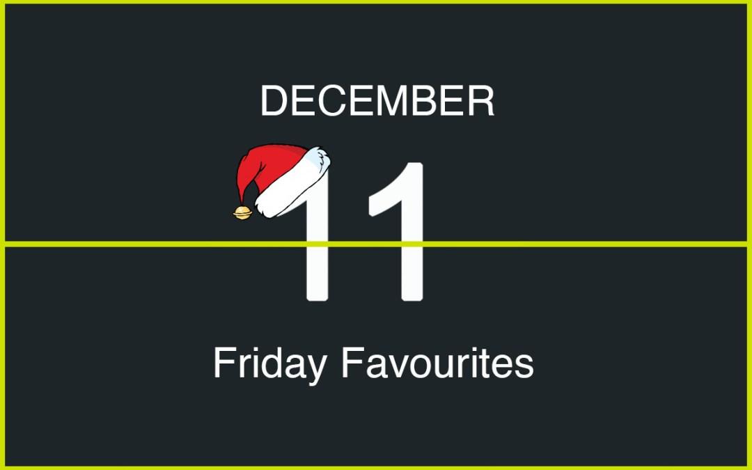 Friday Favourites, December 11