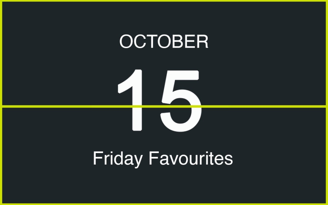 Friday Favourites, October 15