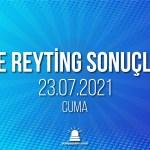 23 Temmuz 2021 Cuma reyting sonuçları