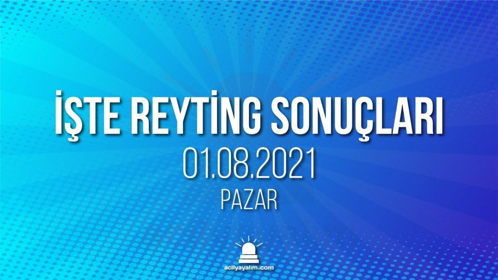 1 Ağustos 2021 reyting sonuçları