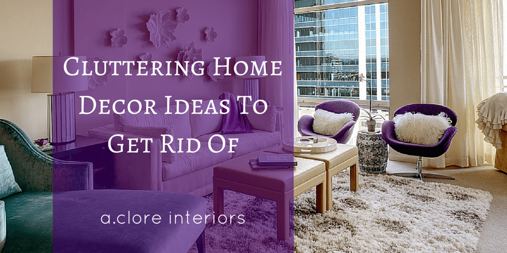 Cluttering Home Decor Ideas To Get Rid Of