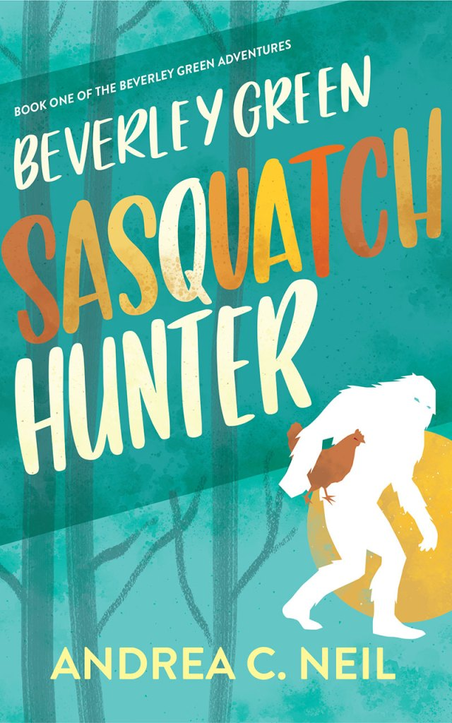 Beverley Green: Sasquatch Hunter by Andrea C. Neil