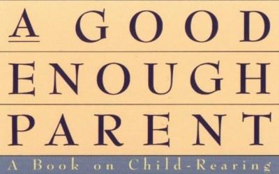 Good Enough Parent: A Book Review