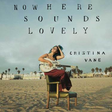 Cristina-Vane--Nowhere-Sounds-Lovely
