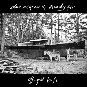 Dave McGraw & Mandy Fer Off-Grid Lo-Fi