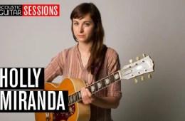 Acoustic Guitar Sessions Presents Holly Miranda