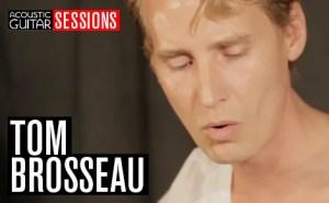 Acoustic Guitar Sessions Presents Tom Brosseau