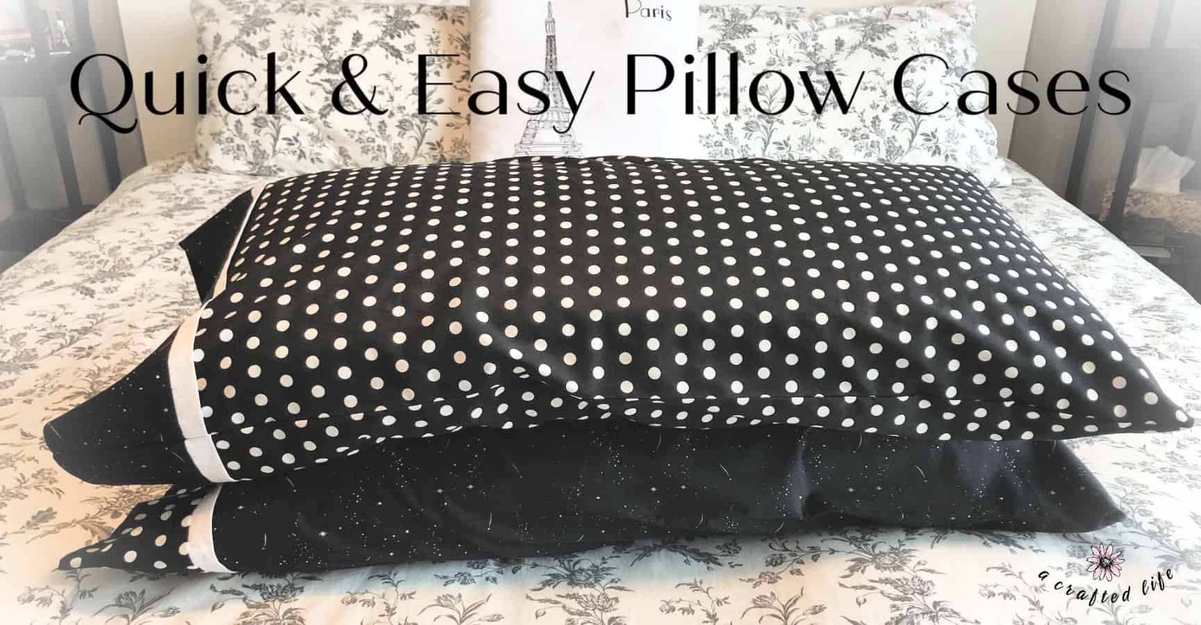 Quick and Easy King Pillow Cases - A Crafted Life
