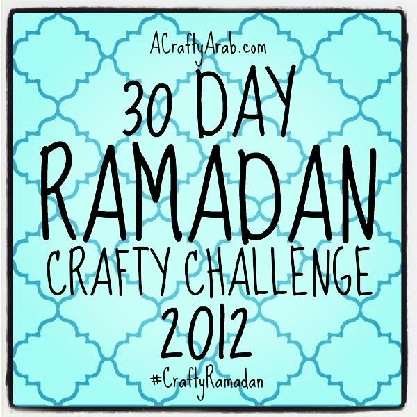 ACraftyArab 30 Day Ramadan Crafty Challenge {2012}