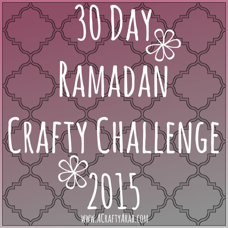 A Crafty Arab 30 Day Ramadan Crafty Challenge 2015