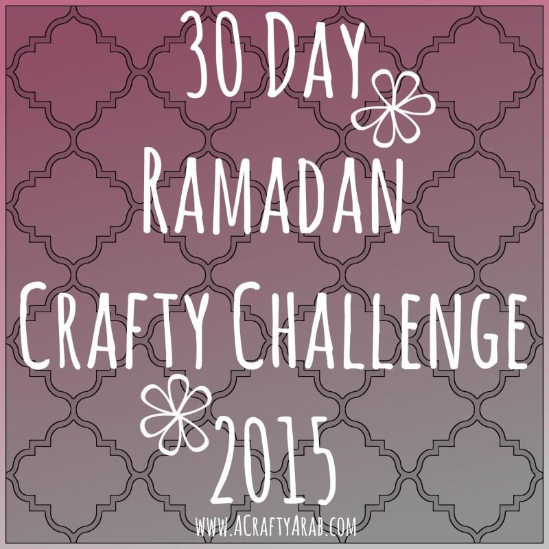 A Crafty Arab 30 Day Ramadan Crafty Challenge 2015