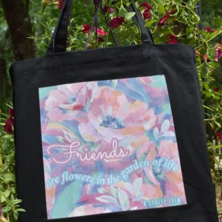 Friends are flowers in the garden of life Eco-tote by A Crafty Crew