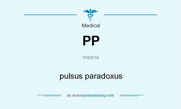 PP - pulsus paradoxus in Medical by AcronymsAndSlang.com