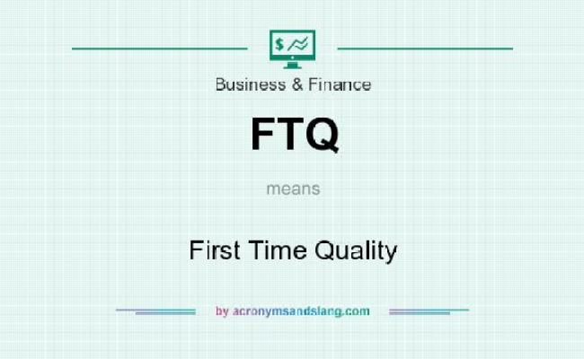 Ftq First Time Quality In Business Finance By