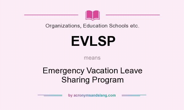 What Does Evlsp Mean Definition Of Evlsp Evlsp Stands For Emergency Vacation Leave Sharing Program By Acronymsandslang Com
