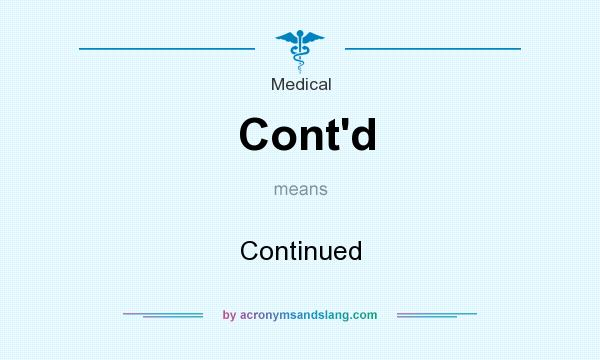 What does Cont`d mean? - Definition of Cont`d - Cont`d stands for Continued. By AcronymsAndSlang.com
