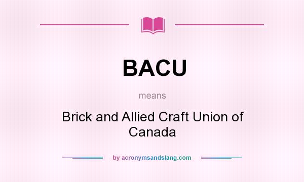 Bacu Brick And Allied Craft Union Of Canada By Acronymsandslang Com