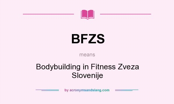What Does Bfzs Mean Definition Of Bfzs Bfzs Stands For Bodybuilding In Fitness Zveza Slovenije By Acronymsandslang Com