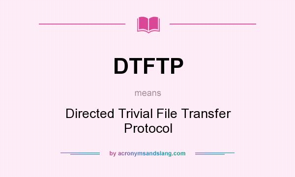 What does DTFTP mean? - Definition of DTFTP - DTFTP stands for Directed Trivial File Transfer Protocol. By AcronymsAndSlang.com