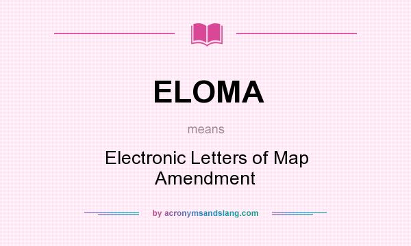 definition of eloma stands for electronic letters map amendment by acronymsandslang com