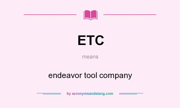 ETC - endeavor tool company in Undefined by AcronymsAndSlang.com