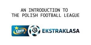An introduction to The Polish Ekstraklasa