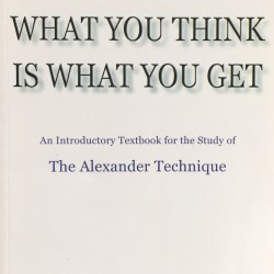 What You Think is What You Get - an introduction to Alexander Technique