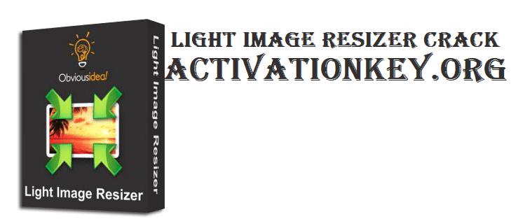 Light Image Resizer Crack 6.1 + Serial key Free Download