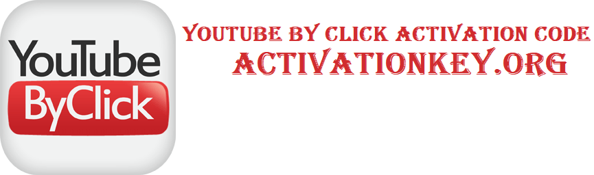 YouTube By Click 2.2.132 Crack with Activation Code [Latest]