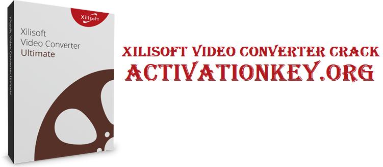 Xilisoft Video Converter Crack Torrent + + Serial Key Free Download