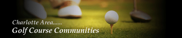 Charlotte Area Golf Course Communities