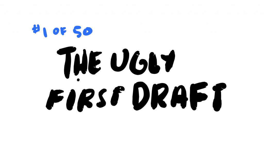 The Ugly First Draft