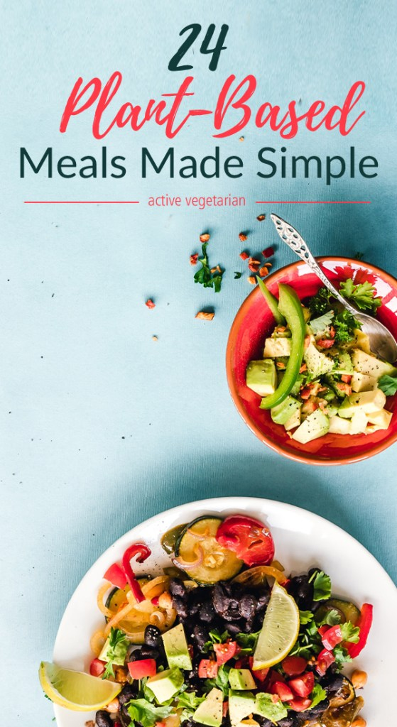 Check out these 24 plant based meals recipes made by Active Vegetarian