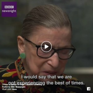 "BBC Newsnight – Ruth Bader Ginsberg: ""We are not experiencing the best of times, but…"""