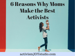 6 Reasons Why Moms Make the Best Activists