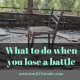 What to do when you lose a battle