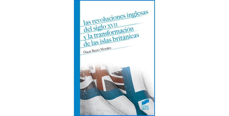 Las revoluciones inglesas del siglo XVII y la transformación de las Islas Británicas